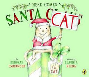 Here Comes Santa Cat by Deborah Underwood Paperback Picture Book Claudia Rueda