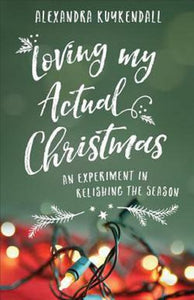 Loving My Actual Christmas by Alexandra Kuykendall Paperback Book