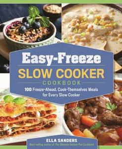 Easy-Freeze Slow Cooker Cookbook Cook Book Recipes 100 Meals by Ella Sanders