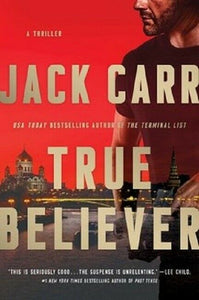 True Believer by Jack Carr The Terminal List Series Novel Book 2 Hardcover