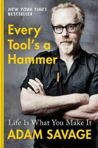 Every Tool's a Hammer: Life Is What You Make It by Adam Savage Book Hardcover