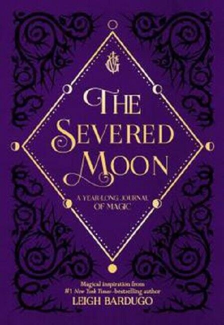 The Severed Moon : A Year-Long Journal of Magic by Leigh Bardugo Book Hardcover