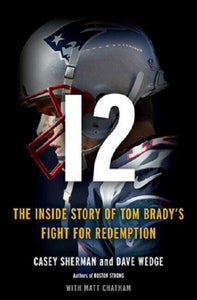 12: The Inside Story of Tom Brady's Fight for Redemption Biography Football Book