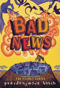 Bad News The Bad Books Trilogy Series 3 by Pseudonymous Bosch Hardcover Hardback