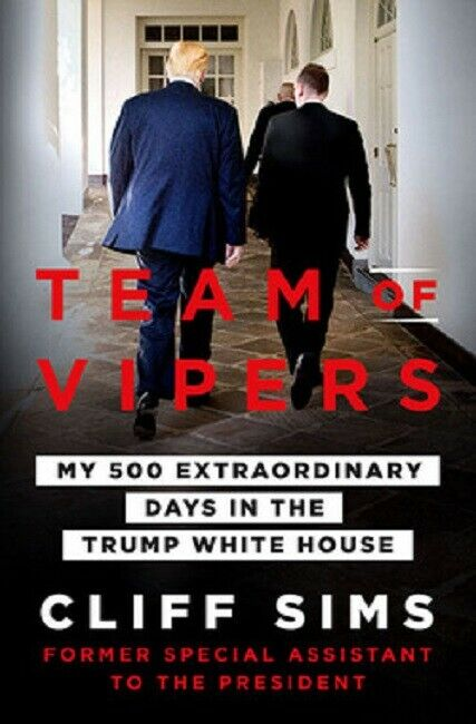 Team of Vipers by Cliff Sims My 500 Extraordinary Days in the Trump White House