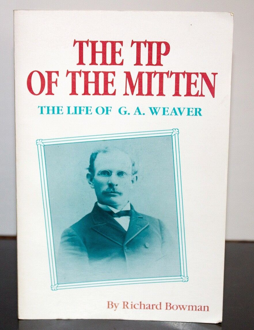 The Tip of the Mitten Life and Ministry of Rev. George Arthur Weaver Biography