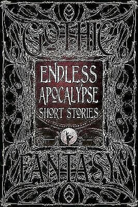 Endless Apocalypse Short Stories Collection Apocolyptic Fiction Gothic Fantasy