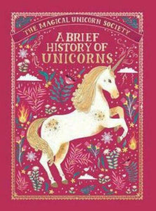 The Magical Unicorn Society A Brief History of Unicorns by Selwyn E. Phipps Book