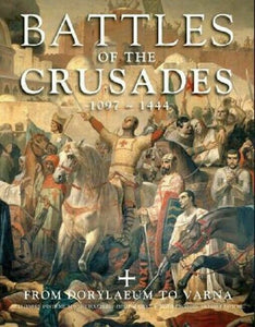 The Battles of the Crusades History Book 1097-1444 Dorylaeum to Varna Hardcover
