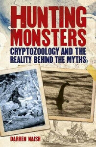 Hunting Monsters Book Bigfoot Cryptozoology Loch Ness Reality Behind the Myths