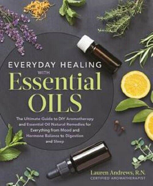 Everyday Healing with Essential Oils The Ultimate Guide to DIY Aromatherapy Book
