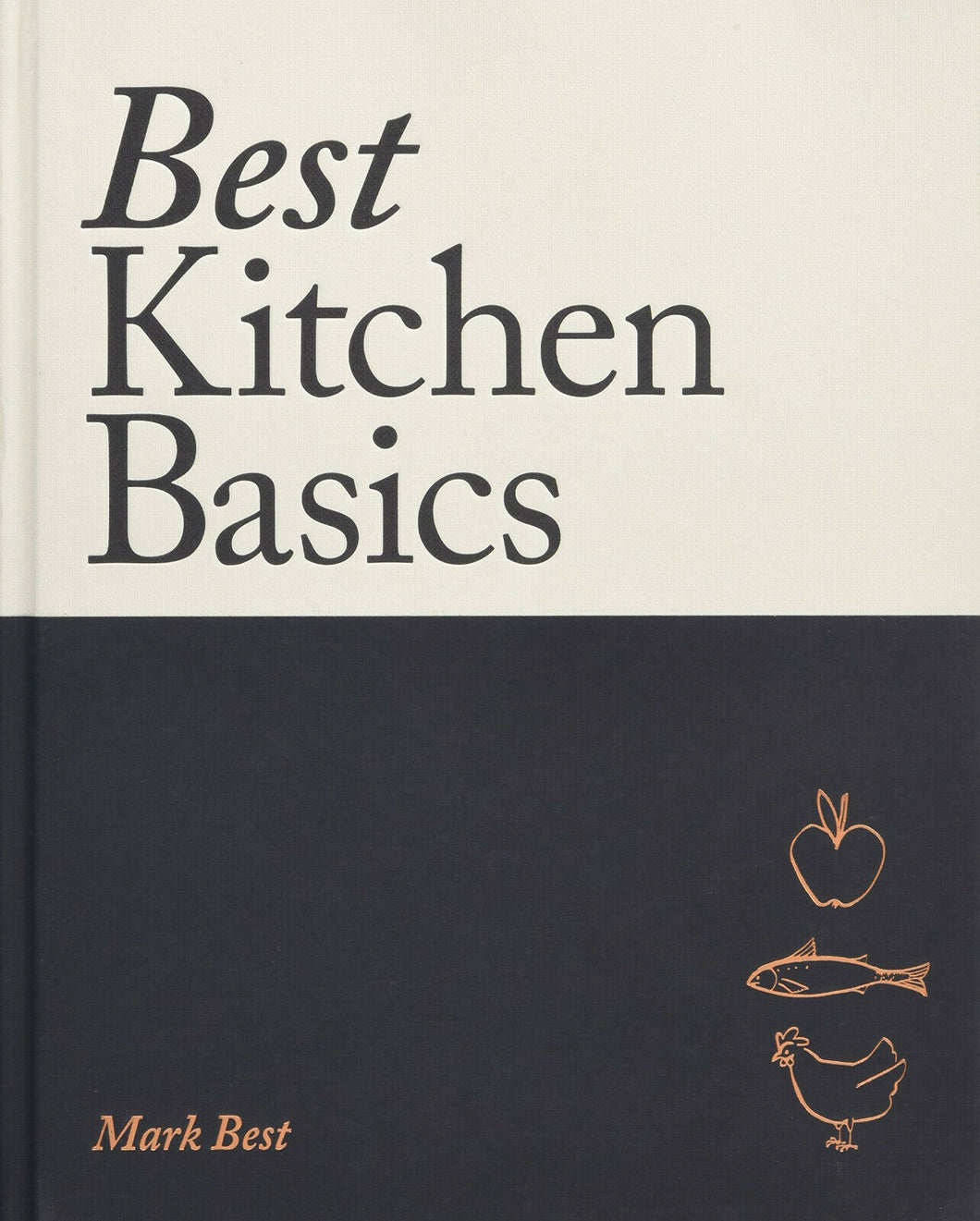 Best Kitchen Basics : Revolutionary Recipes for Home by Mark Best Cookbook Book