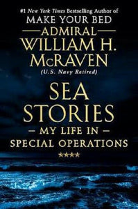 Sea Stories My Life in Special Operations Book by Admiral William H. McRaven HC