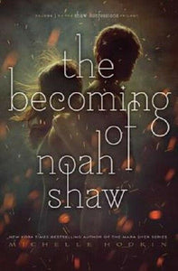 The Becoming of Noah Shaw The Shaw Confessions Series Book 1 by Michelle Hodkin