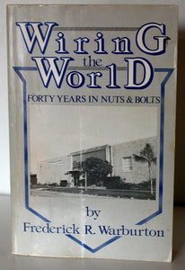 Wiring the World Forty Years in Nuts and Bolts by Frederick R Warburton SIGNED