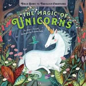 The Magic of Unicorns Field Guide to Fabulous Creatures Book by Gina Grandi