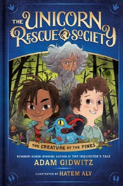 The Creature of the Pines The Unicorn Rescue Society Series Bk 1 by Adam Gidwitz