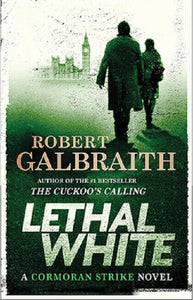 Lethal White the A Cormoran Strike Series Book 4 by Robert Galbraith Hardcover