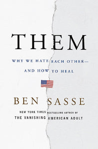 Them Why We Hate Each Other and How to Heal by Ben Sasse Book Hardcover Hardback