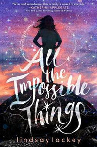All the Impossible Things by Lindsey Lindsay Lackey Hardcover Hardback Book