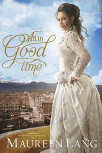 The Gilded Legacy Series Book 2 All in Good Time by Maureen Lang Paperback Novel