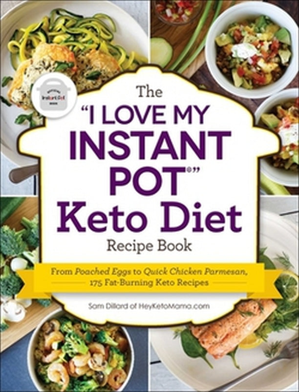 The I Love My Instant Pot Keto Diet Recipe Cookbook for Instapot by Sam Dillard