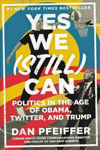 Yes We Still Can Book by Dan Pfeiffer Politics in the Age of Obama Twitter Trump