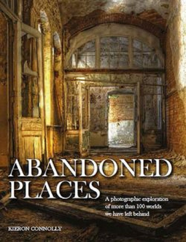 Abandoned Places Houses Buildings Book by Kieron Connolly (2016, Hardcover)