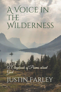 A Voice in the Wilderness by Justin Farley Chapbook of Poems Poetry About God BK