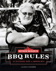 Myron Mixon's BBQ Rules Cookbook Recipes The Old-School Guide to Smoking Meat