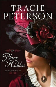 In Places Hidden by Tracy Tracie Peterson Novel Golden Gate Secrets Series Bk 1