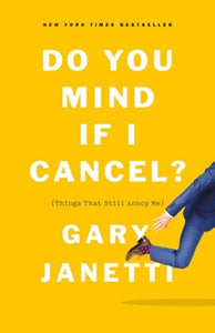 Do You Mind If I Cancel? Things That Still Annoy Me by Gary Janetti Hardcover BK