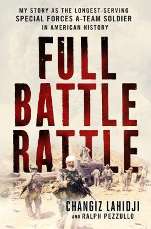 Full Battle Rattle Book by Changiz Lahidji Special Forces A-Team Soldier Story