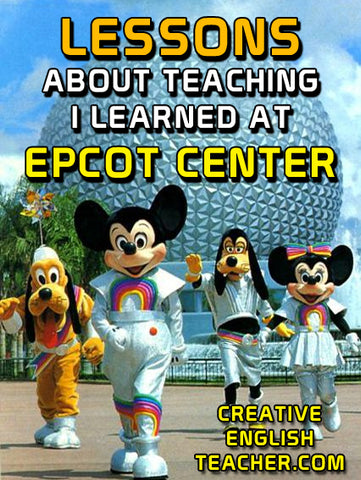 Lessons about Teaching I learned at Epcot Center