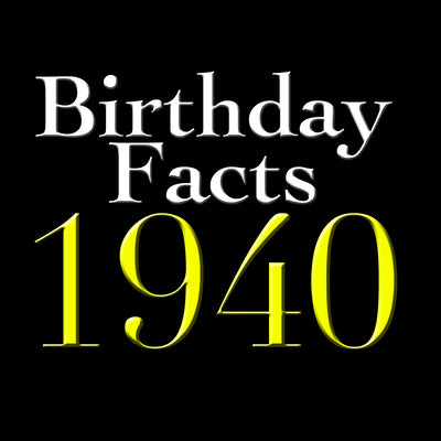 Birthday Facts - Born in 1940