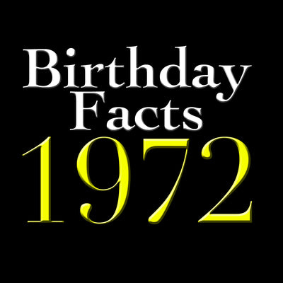 Birthday Facts - Born in 1972