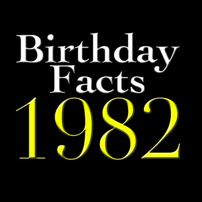 Birthday Facts - Born in 1982