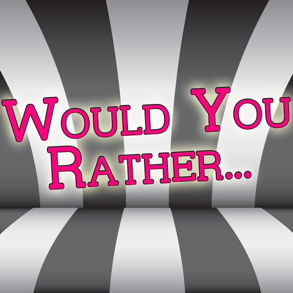 "The ""Would You Rather"" Game"