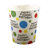 Happy Fucking Birthday Cups