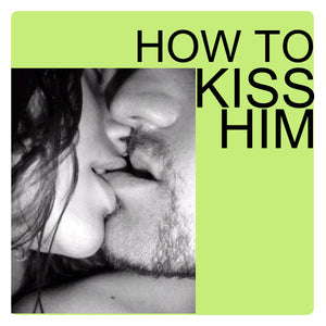 How To Kiss Him