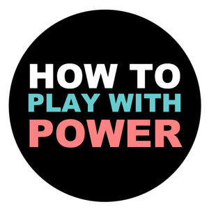 How To Play With Power