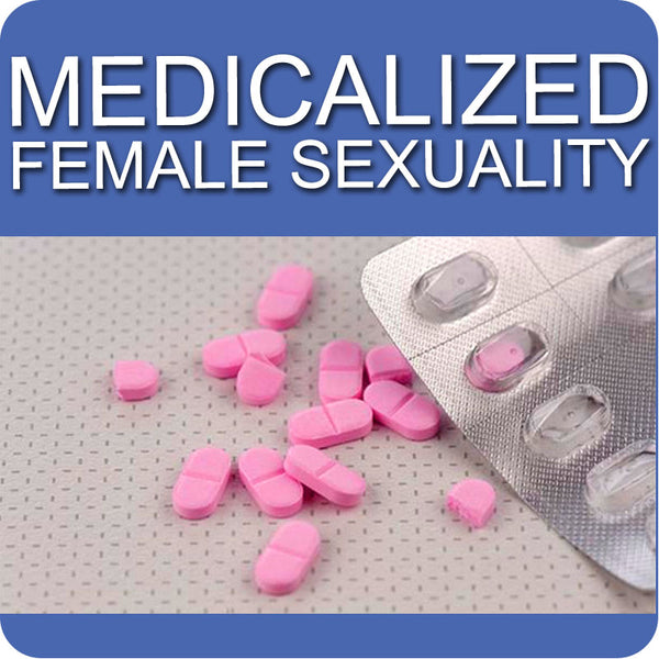 Is Female Sexuality Being Medicalized?