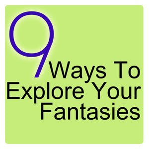 Nine Ways to Explore Your Fantasies