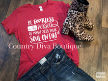 Be Fearless In the Pursuit Of What Sets Your Soul On Fire T Shirt