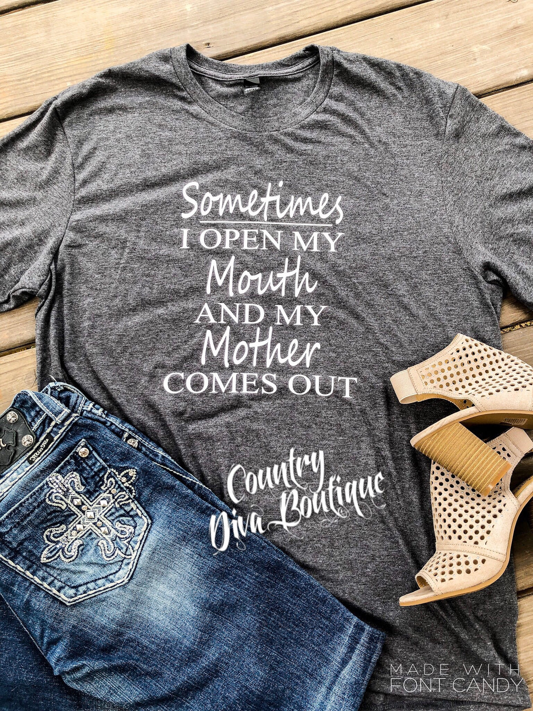 Sometimes I Open My Mouth And My Mother Comes Out T Shirt