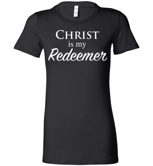 Isiah 47:4, Christ is My Redeemer, Ladies Favorite Tee, S-2XL