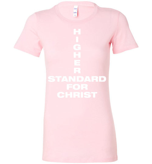 1 John 2:16, Higher Standard for Christ, Ladies Favorite Tee, S-2XL