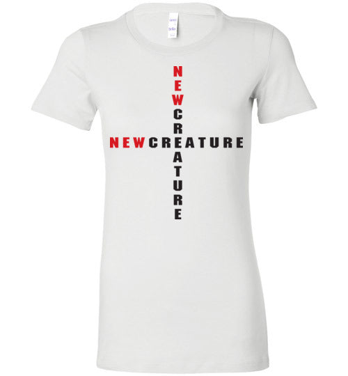 2 Corinthians 5:17, At The Cross, New Creature, Ladies Favorite Tee, S-2XL