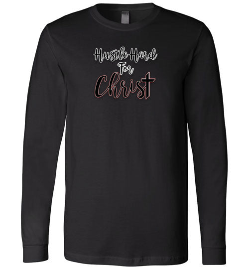 Mark 16:15, Hustle Hard for Christ, Long Sleeve T-Shirt, S-YL