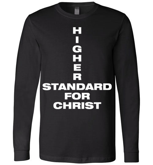 1 John 2:16, Higher Standard for Christ, Long Sleeve T-Shirt, S-YL